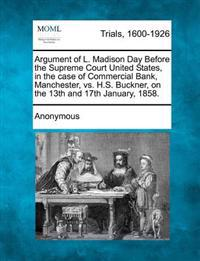 Argument of L. Madison Day Before the Supreme Court United States, in the Case of Commercial Bank, Manchester, vs. H.S. Buckner, on the 13th and 17th January, 1858.