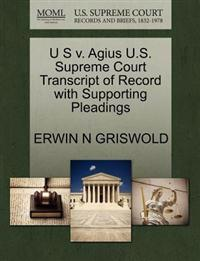 U S V. Agius U.S. Supreme Court Transcript of Record with Supporting Pleadings
