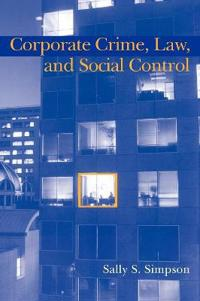 Corporate Crime, Law, and Social Control