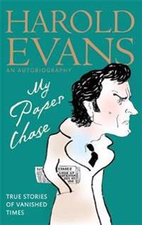 My paper chase - true stories of vanished times: an autobiography