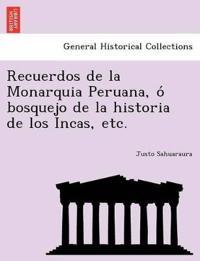 Recuerdos de La Monarquia Peruana, O Bosquejo de La Historia de Los Incas, Etc.