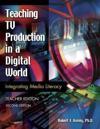 Teaching TV Production in a Digital World: Integrating Media Literacy Teacher Edition Second Edition