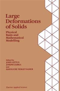 Large Deformations of Solids: Physical Basis and Mathematical Modelling