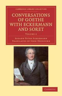 Conversations of Goethe with Eckermann and Soret 2 Volume Paperback Set Conversations of Goethe with Eckermann and Soret