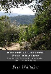 History of Corporal Fess Whitaker: Life in the Kentucky Mountains, Mexico, and Texas