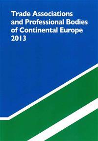 Trade Associations and Professional Bodies of the Continental Europe 2013