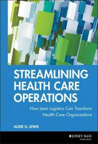 Streamlining Health Care Operations: How Lean Logistics Can Transform Organizations