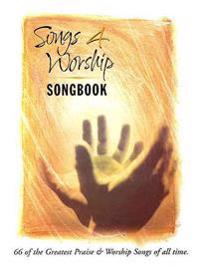 Songs 4 Worship Songbook: 66 of the Greatest Praise & Worship Songs of All Time