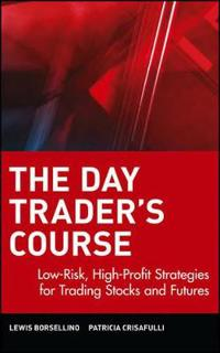 The Day Trader's Course: Low-Risk, High Profit Strategies for Trading Stocks and Futures