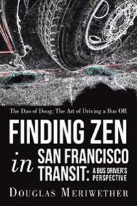 The Dao of Doug: the Art of Driving a Bus or Finding Zen in San Francisco Transit