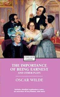 The Importance of Being Earnest and Other Plays: Enriched Classic