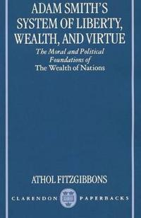 Adam Smith's System of Liberty, Wealth, and Virtue