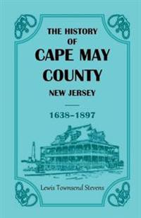 The History of Cape May County, New Jersey, 1638-1897