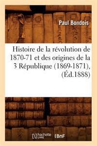 Histoire de la R�volution de 1870-71 Et Des Origines de la 3 R�publique (1869-1871), (�d.1888)
