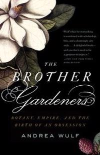 The Brother Gardeners: Botany, Empire and the Birth of an Obession