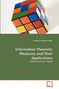 Information Theoretic Measures and Their Applications