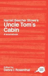 Harriet Beecher Stowe' s Uncle Toms Cabin A  Sourcebook