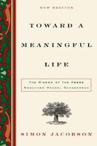 Toward a Meaningful Life: The Wisdom of the Rebbe Menachem Schneerson