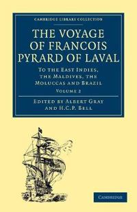 The The Voyage of Francois Pyrard of Laval to the East Indies, the Maldives, the Moluccas and Brazil 3 Volume Paperback Set The Voyage of Francois Pyrard of Laval to the East Indies, the Maldives, the Moluccas and Brazil