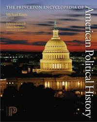 The Princeton Encyclopedia of American Political History