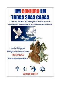 Um Conjuro Em Todas Suas Casas: Como as Escrituras Religiosas E Suas Práticas Encabeçam a Intolerância, a