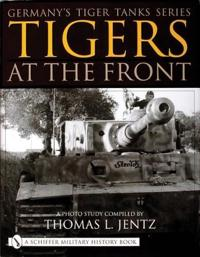 Germany's Tiger Tanks Series Tigers at the Front