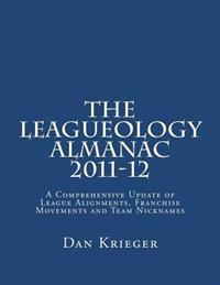 The Leagueology Almanac 2011-12: A Comprehensive Update of League Alignments, Franchise Movements and Team Nicknames