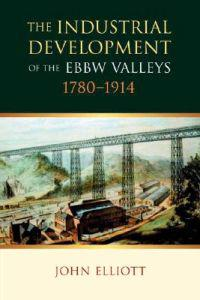 The Industrial Development Of The Ebbw Valleys, 1780-1914