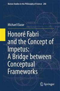 Honore Fabri and the Concept of Impetus: A Bridge between Conceptual Frameworks