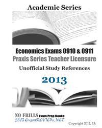 Economics Exams 0910 & 0911 Praxis Series Teacher Licensure Unofficial Study References 2013