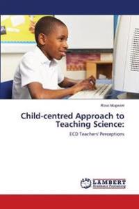 Child-centred Approach to Teaching Science:
