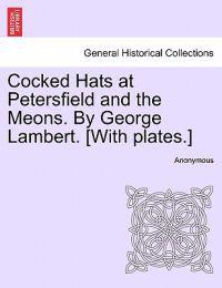 Cocked Hats at Petersfield and the Meons. by George Lambert. [With Plates.]