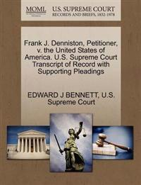 Frank J. Denniston, Petitioner, V. the United States of America. U.S. Supreme Court Transcript of Record with Supporting Pleadings