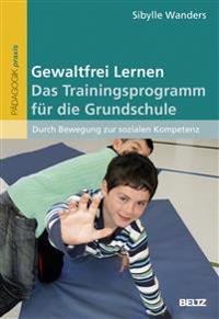 Gewaltfrei Lernen. Das Trainingsprogramm für die Grundschule