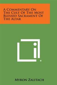 A Commentary on the Cult of the Most Blessed Sacrament of the Altar