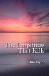 The Emptiness That Kills