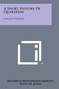 A Short History of Quakerism: Earlier Periods
