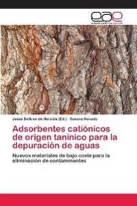 Adsorbentes Cationicos de Origen Taninico Para La Depuracion de Aguas