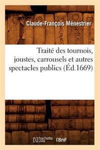 Trait� Des Tournois, Joustes, Carrousels Et Autres Spectacles Publics (�d.1669)