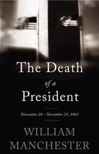 The Death of a President: November 20 - November 25, 1963