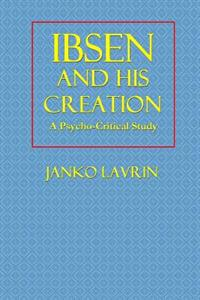 Ibsen and His Creation: A Psycho-Critical Study