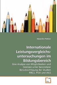 Internationale Leistungsvergleichs- Untersuchungen Im Bildungsbereich