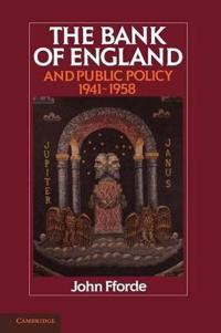 The Bank of England and Public Policy, 1941-1958