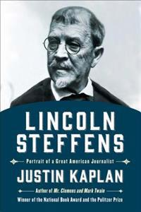 Lincoln Steffens: Portrait of a Great American Journalist