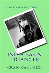 India Basin Triangle: A San Francisco Noir Thriller