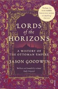 Lords of the horizons - a history of the ottoman empire