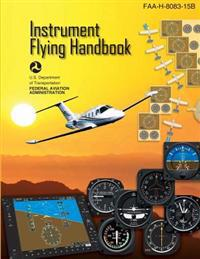 Instrument Flying Handbook: FAA Handbook: FAA-H-8083-15b