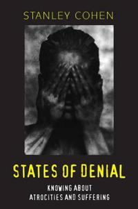 States of denial - knowing about atrocities and suffering
