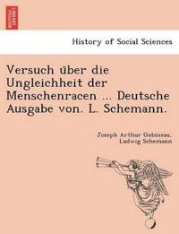 Versuch U¨ber Die Ungleichheit Der Menschenracen ... Deutsche Ausgabe Von. L. Schemann.