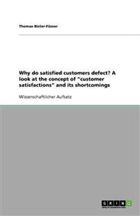 """Why Do Satisfied Customers Defect? a Look at the Concept of """"Customer Satisfactions"""" and Its Shortcomings"""